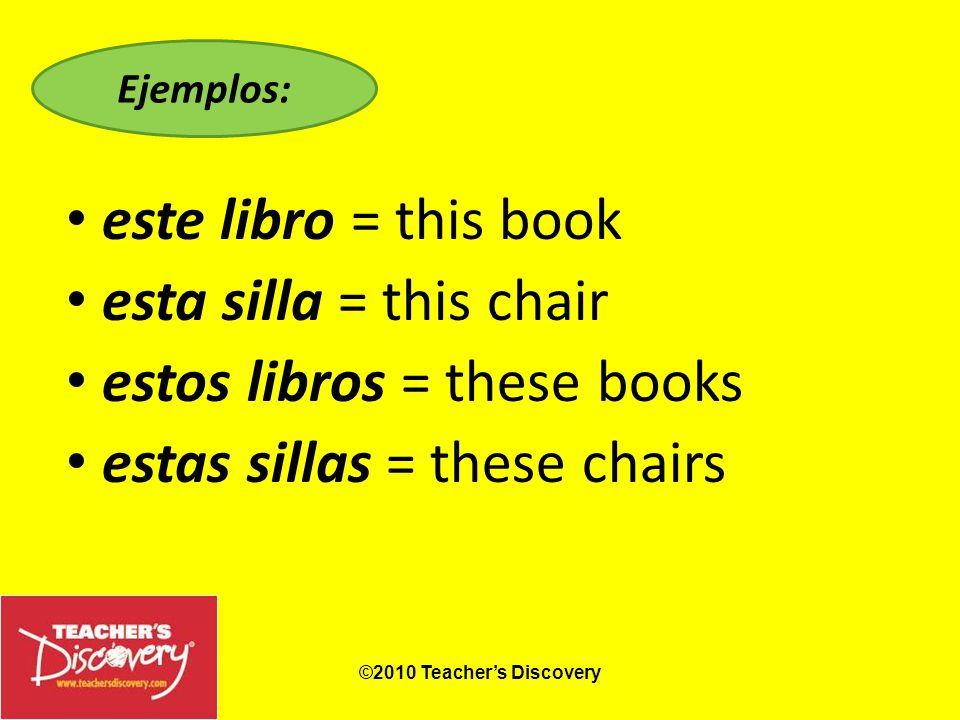 estos libros = these books estas sillas = these chairs