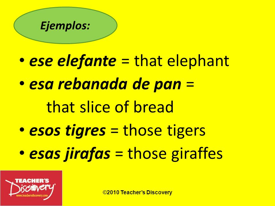 ese elefante = that elephant esa rebanada de pan = that slice of bread