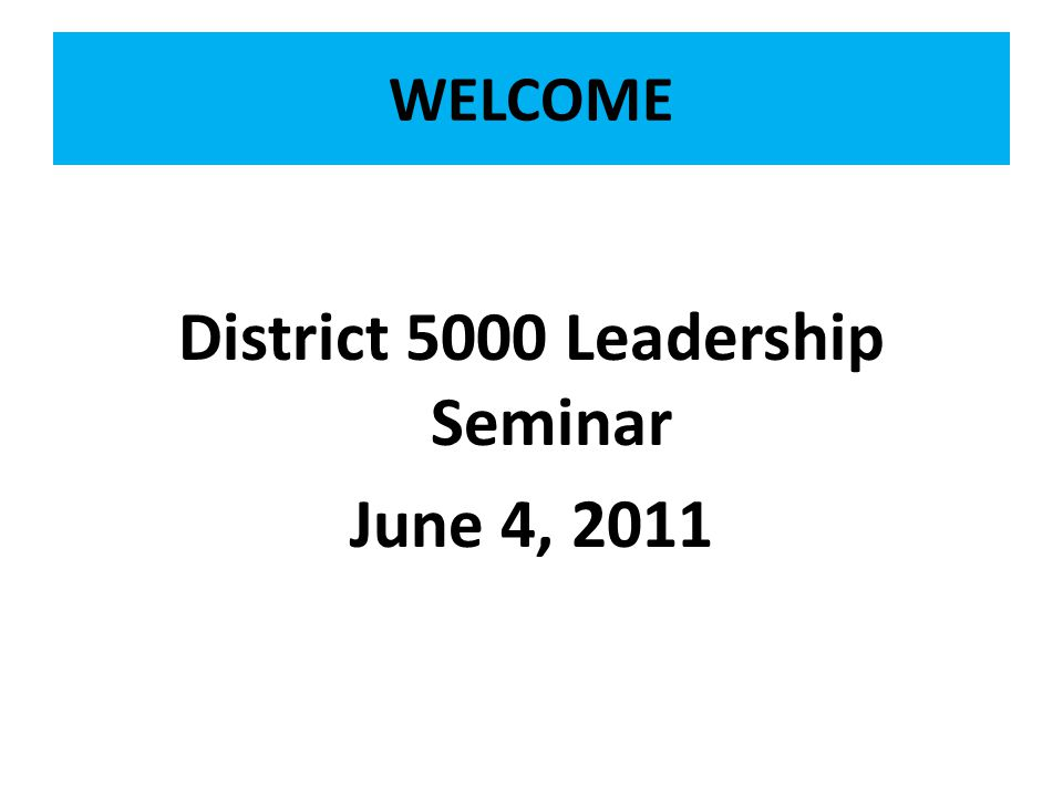 District 5000 Leadership Seminar June 4, 2011