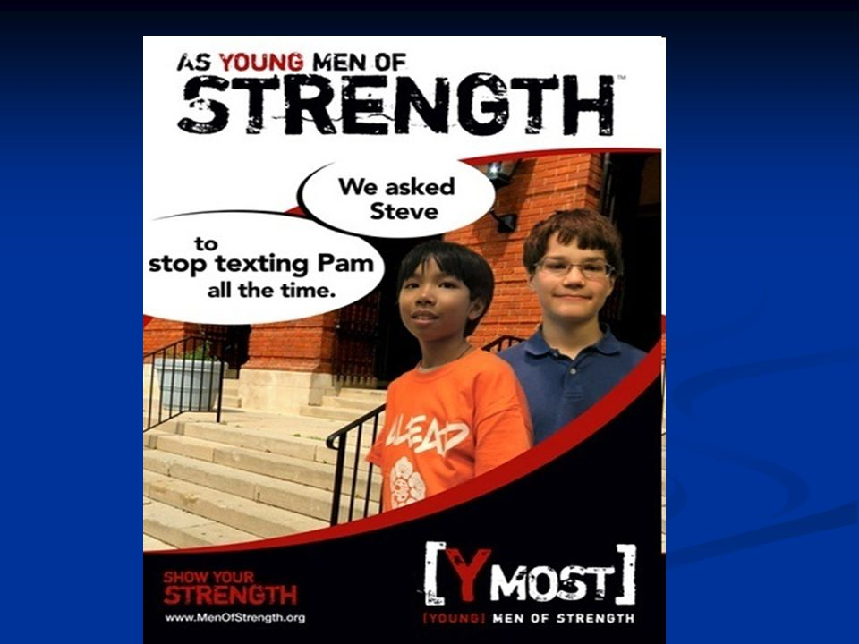 What I really appreciate about this campaign is that it also focuses on adolescent boys, who are referred to as young men of strength. In this case, when they notice that something's going on with over-texting someone or potentially harassing someone, they're saying as young men of strength, we ask Steve to stop texting Pam all the time, which is a terrific message.