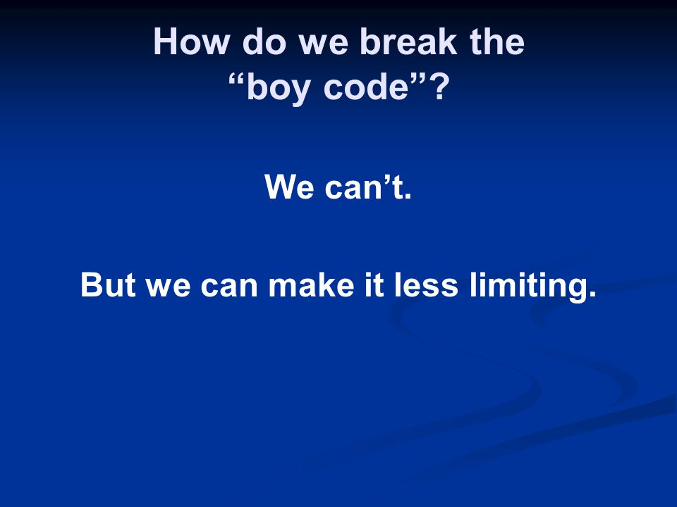 How do we break the boy code