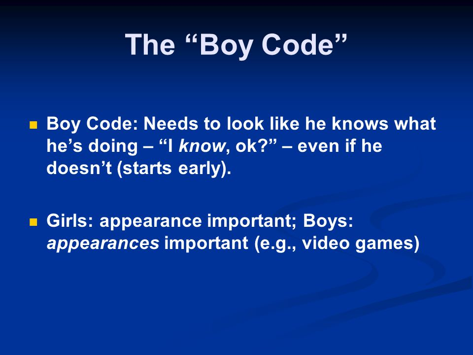The Boy Code Boy Code: Needs to look like he knows what he's doing – I know, ok – even if he doesn't (starts early).