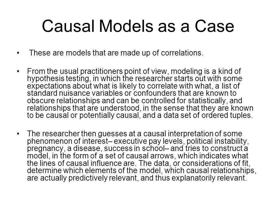 Causal Models as a Case These are models that are made up of correlations.