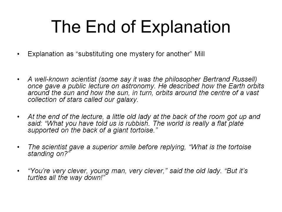 The End of Explanation Explanation as substituting one mystery for another Mill.