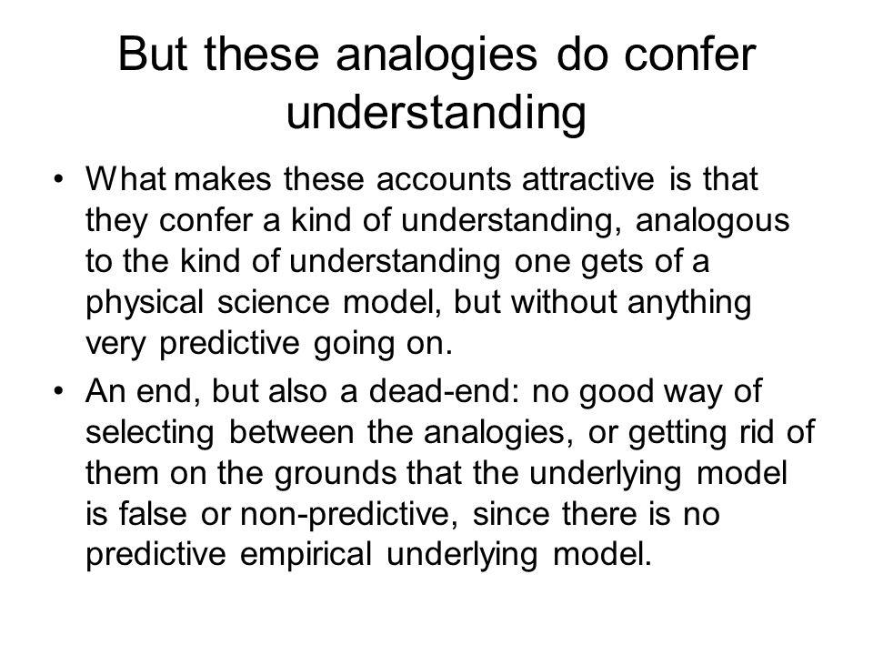 But these analogies do confer understanding