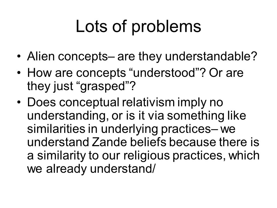 Lots of problems Alien concepts– are they understandable