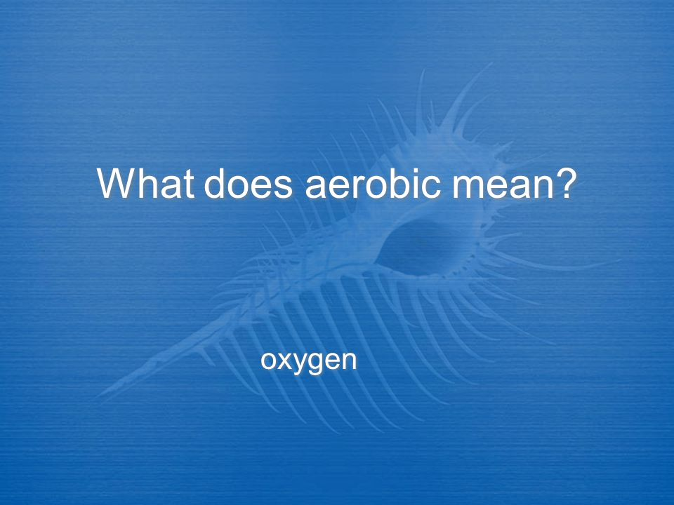 What does aerobic mean oxygen