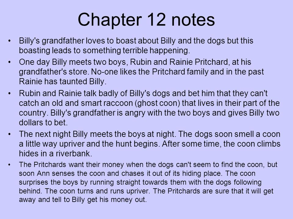 Chapter 12 notes Billy s grandfather loves to boast about Billy and the dogs but this boasting leads to something terrible happening.