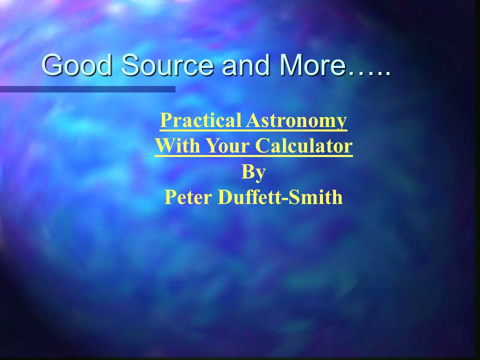 Good Source and More….. Practical Astronomy With Your Calculator By