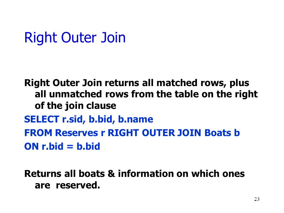 Right Outer Join Right Outer Join returns all matched rows, plus all unmatched rows from the table on the right of the join clause.