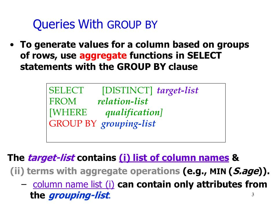Queries With GROUP BY To generate values for a column based on groups of rows, use aggregate functions in SELECT statements with the GROUP BY clause.