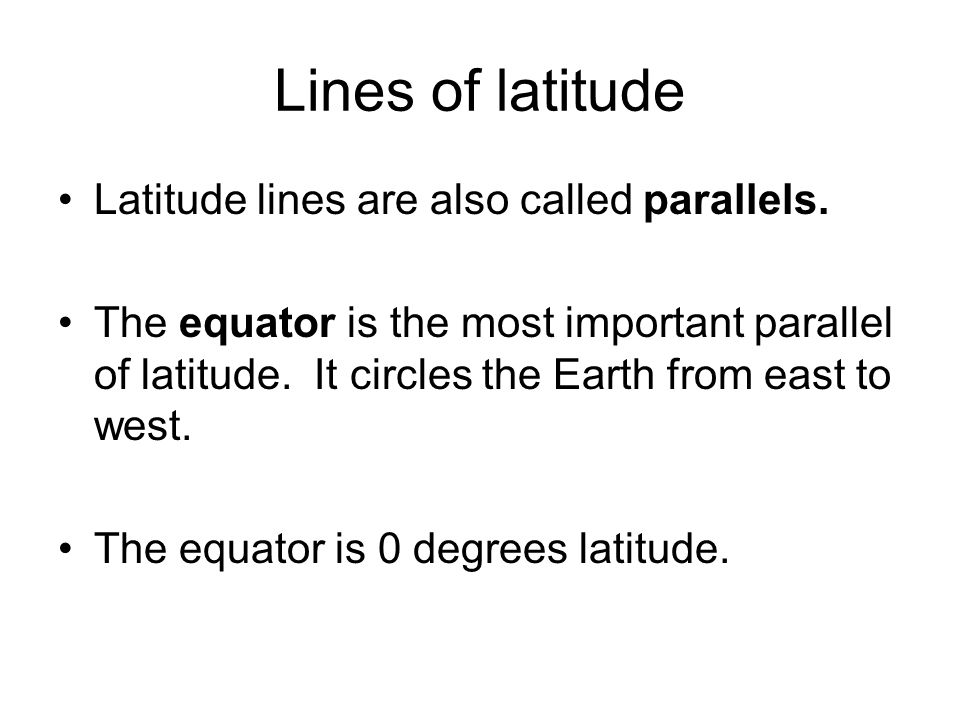 Lines of latitude Latitude lines are also called parallels.