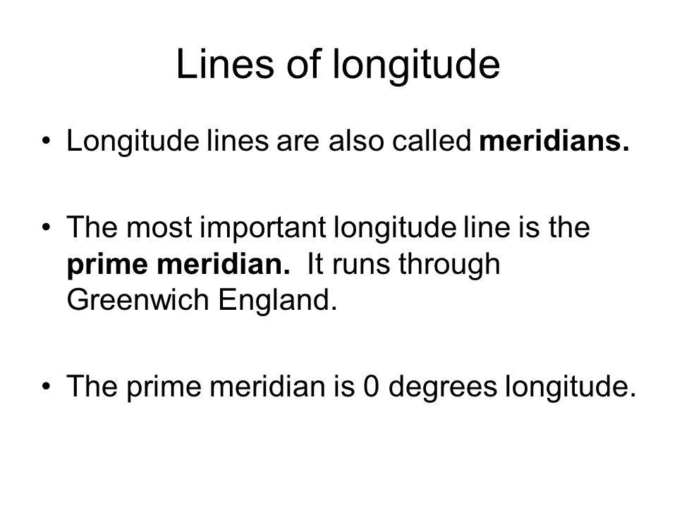 Lines of longitude Longitude lines are also called meridians.
