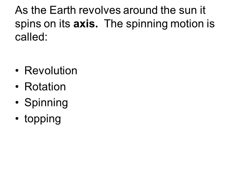 As the Earth revolves around the sun it spins on its axis