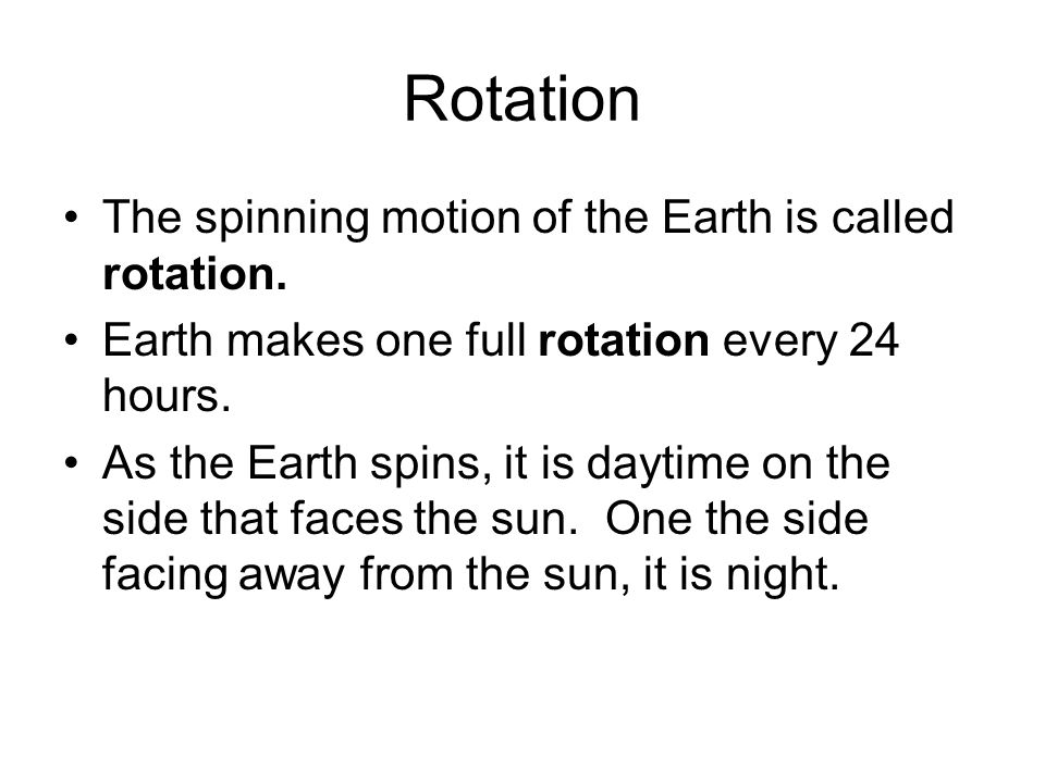 Rotation The spinning motion of the Earth is called rotation.