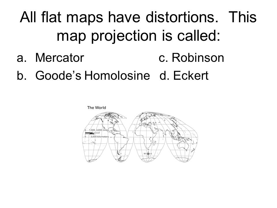 All flat maps have distortions. This map projection is called: