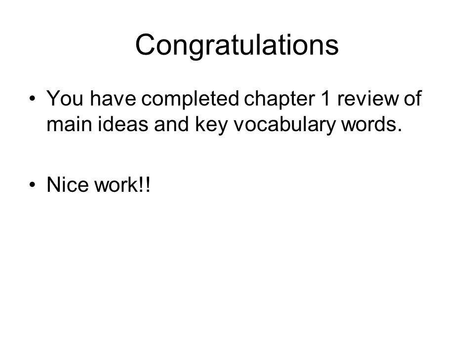 Congratulations You have completed chapter 1 review of main ideas and key vocabulary words.