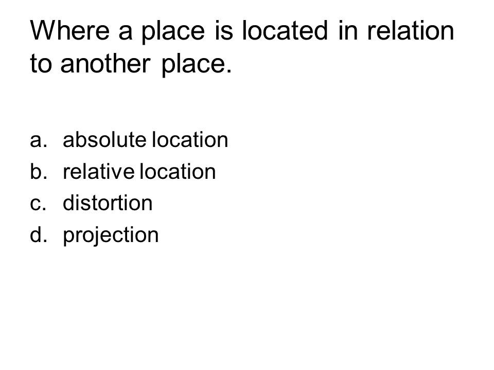 Where a place is located in relation to another place.
