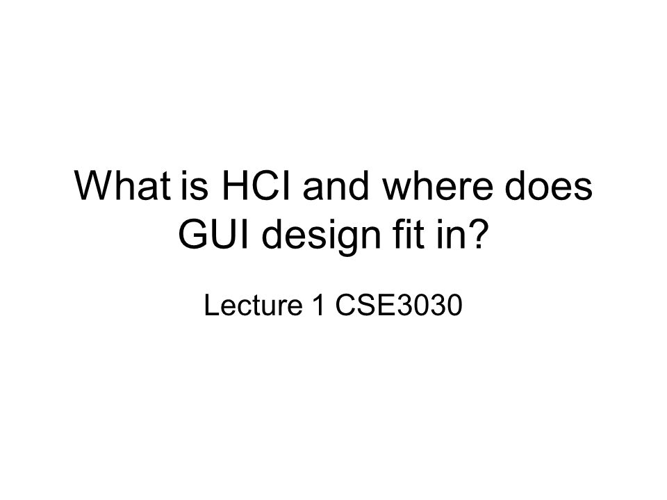 What is HCI and where does GUI design fit in
