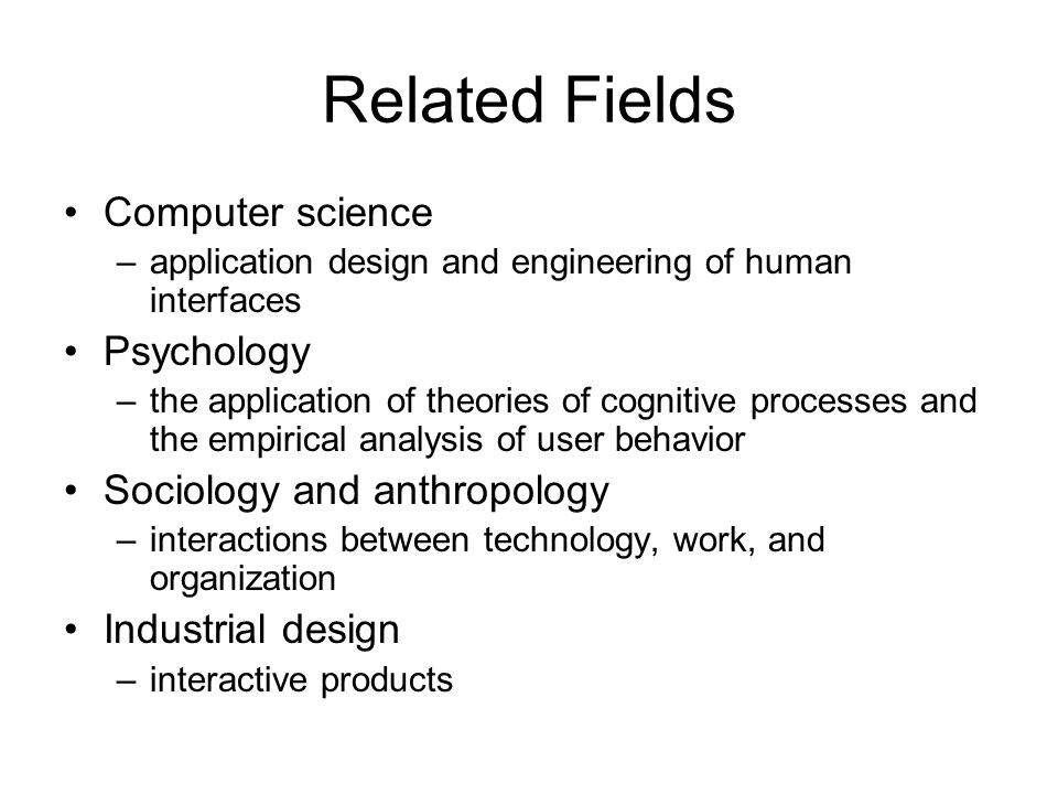 Related Fields Computer science Psychology Sociology and anthropology