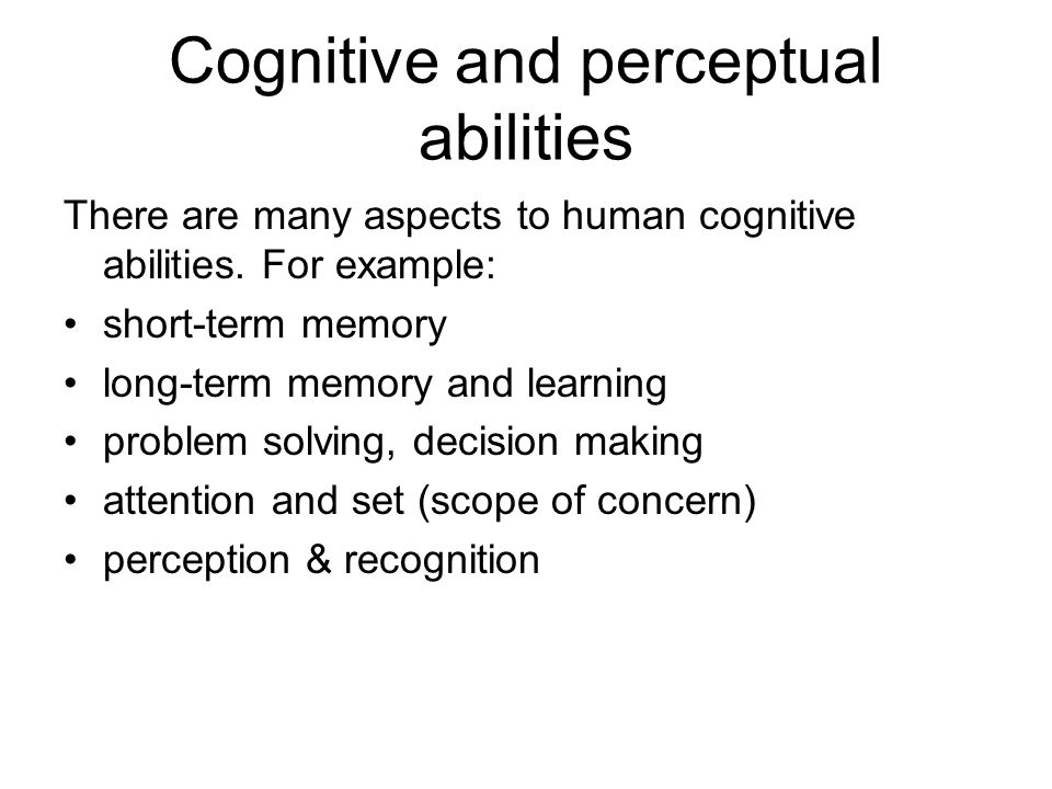 Cognitive and perceptual abilities