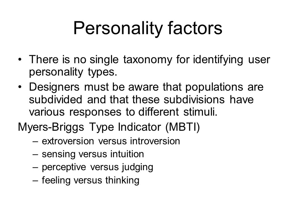 Personality factors There is no single taxonomy for identifying user personality types.