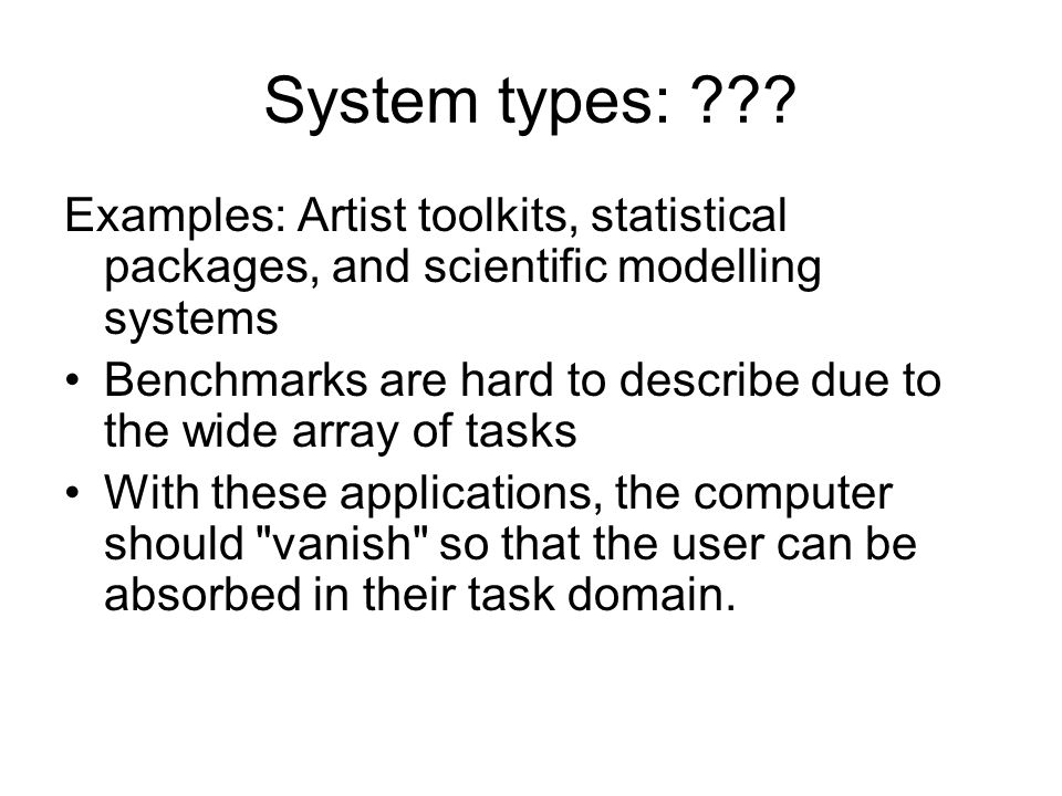 System types: Examples: Artist toolkits, statistical packages, and scientific modelling systems.