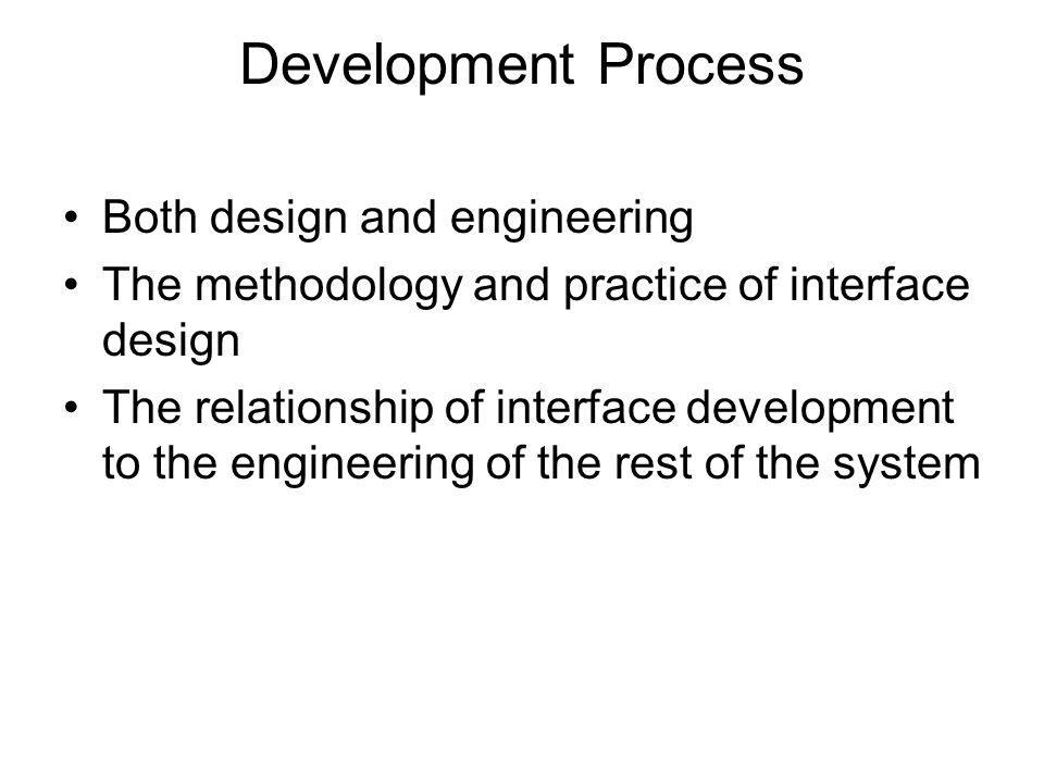 Development Process Both design and engineering