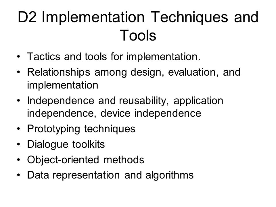 D2 Implementation Techniques and Tools