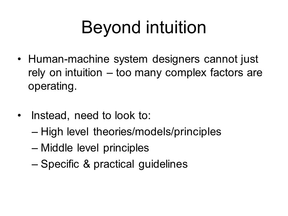 Beyond intuition Human-machine system designers cannot just rely on intuition – too many complex factors are operating.