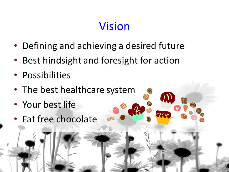 Vision Defining and achieving a desired future