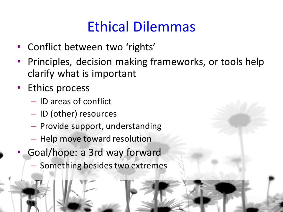 Ethical Dilemmas Conflict between two 'rights'