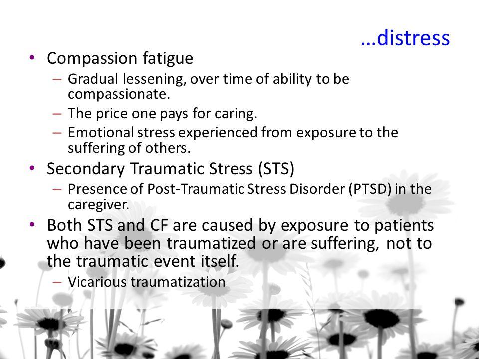 …distress Compassion fatigue Secondary Traumatic Stress (STS)