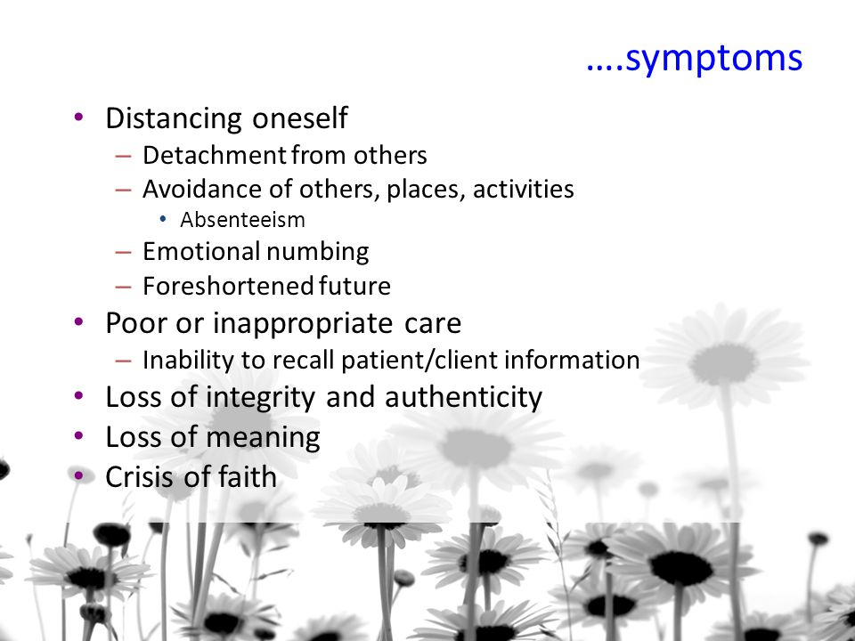 ….symptoms Distancing oneself Poor or inappropriate care