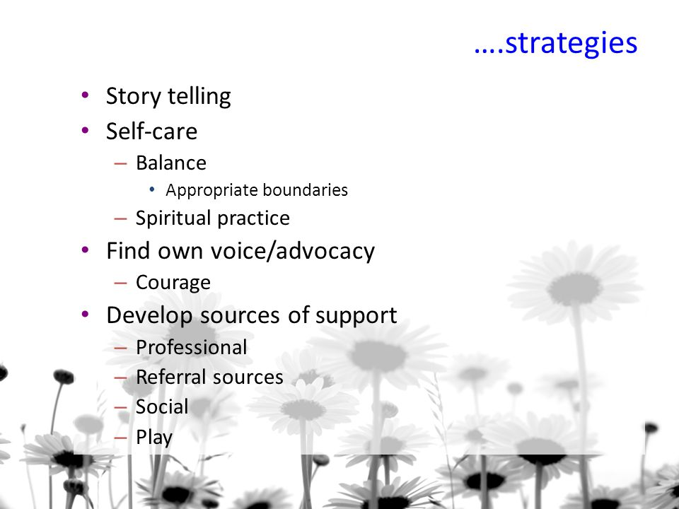 ….strategies Story telling Self-care Find own voice/advocacy