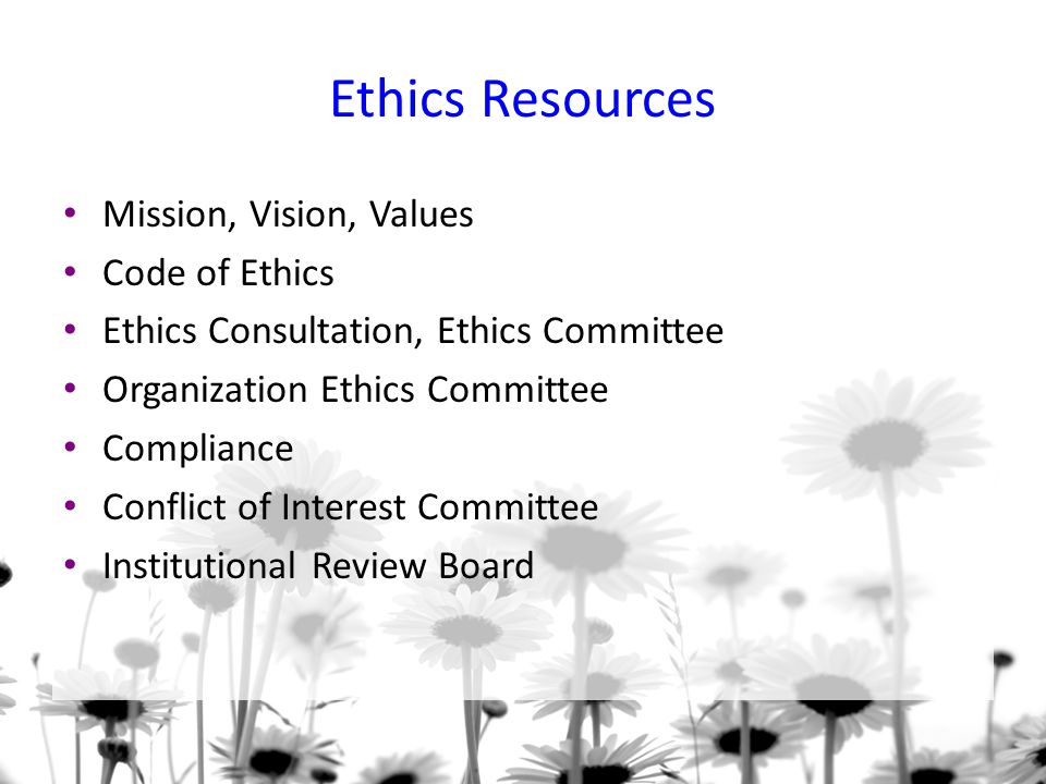 Ethics Resources Mission, Vision, Values Code of Ethics