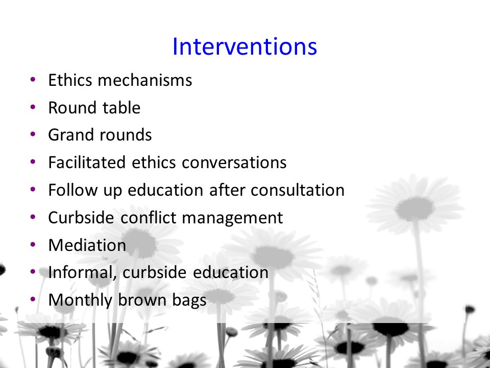 Interventions Ethics mechanisms Round table Grand rounds