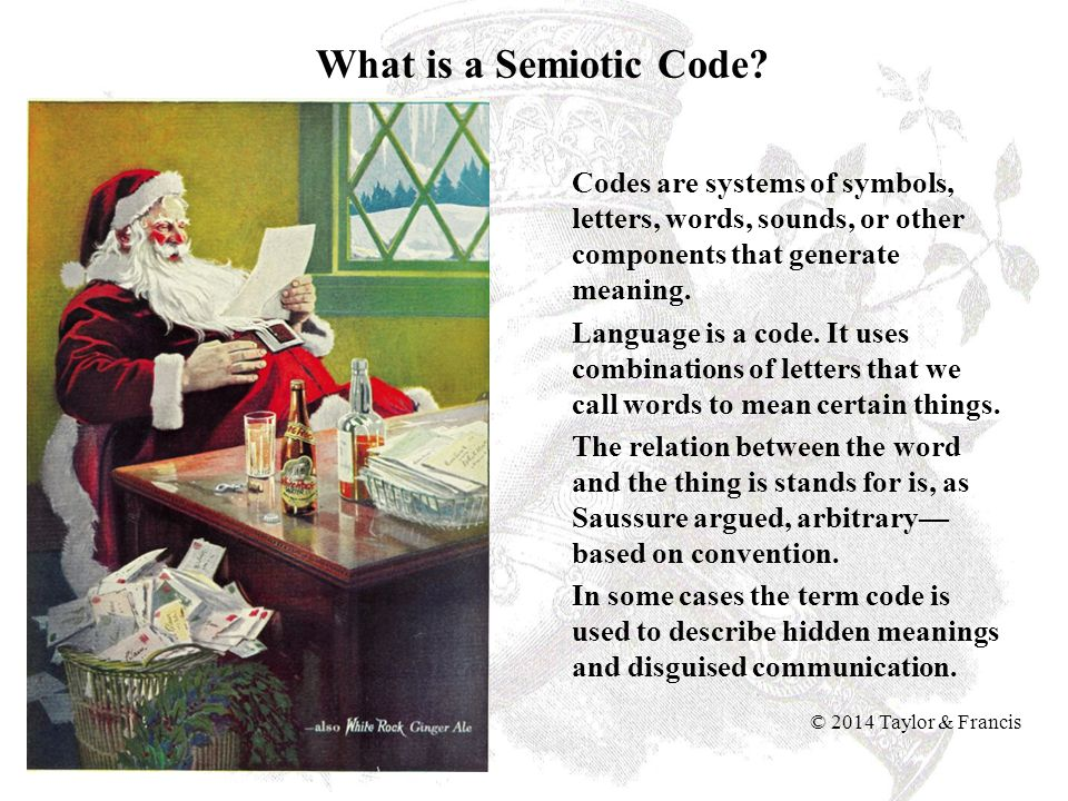 What is a Semiotic Code Codes are systems of symbols, letters, words, sounds, or other components that generate meaning.