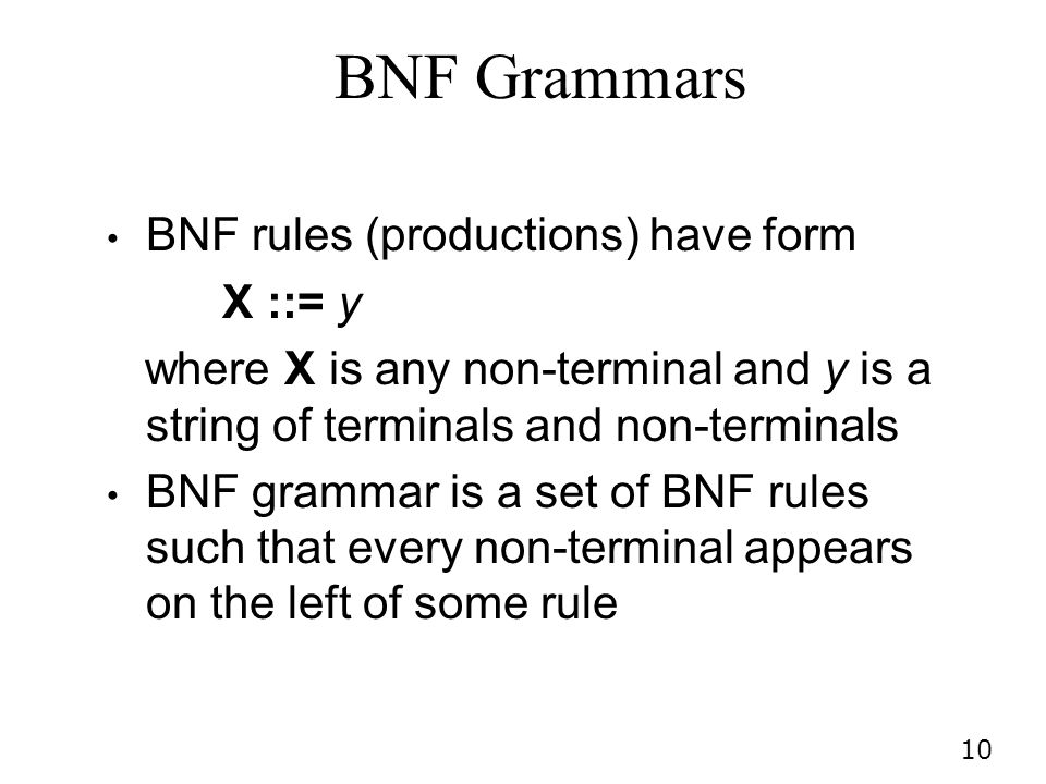 BNF Grammars BNF rules (productions) have form X ::= y