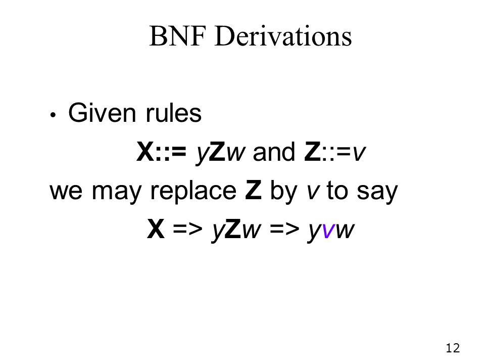 BNF Derivations Given rules X::= yZw and Z::=v