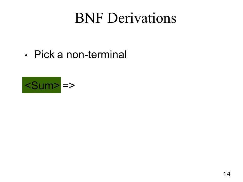 BNF Derivations Pick a non-terminal <Sum> =>