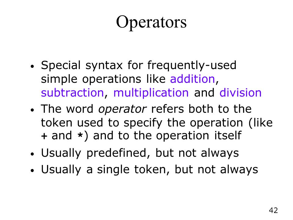 Operators Special syntax for frequently-used simple operations like addition, subtraction, multiplication and division.