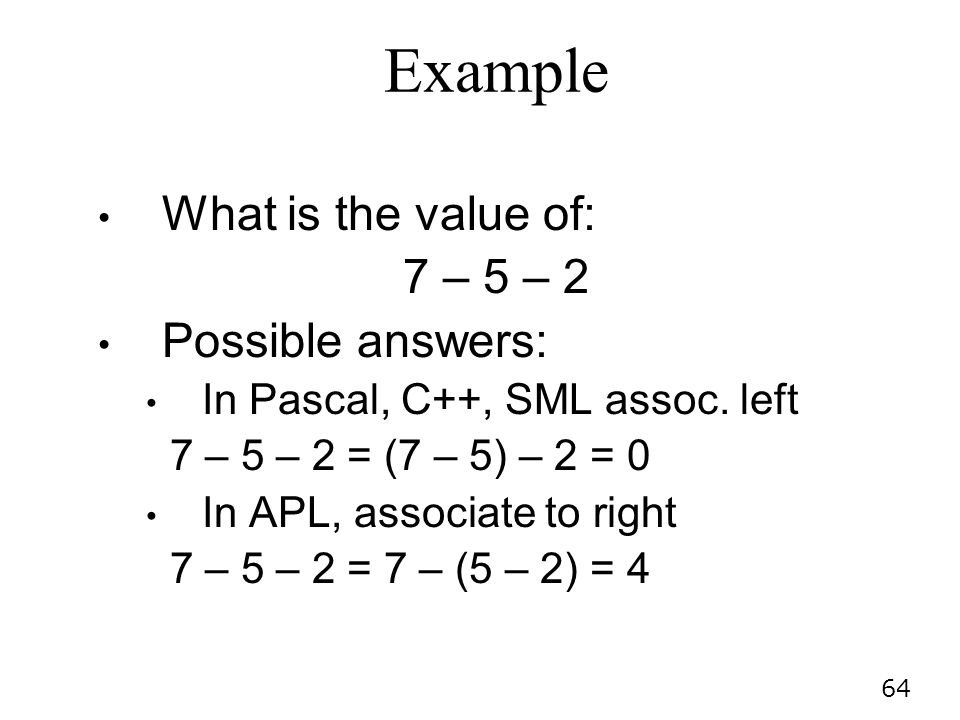 Example What is the value of: 7 – 5 – 2 Possible answers: