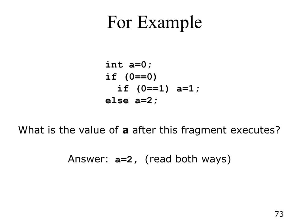 For Example int a=0; if (0==0) if (0==1) a=1; else a=2;