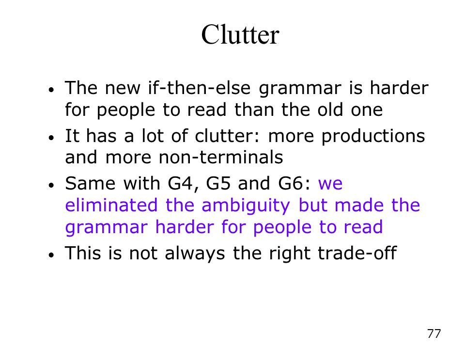 Clutter The new if-then-else grammar is harder for people to read than the old one. It has a lot of clutter: more productions and more non-terminals.