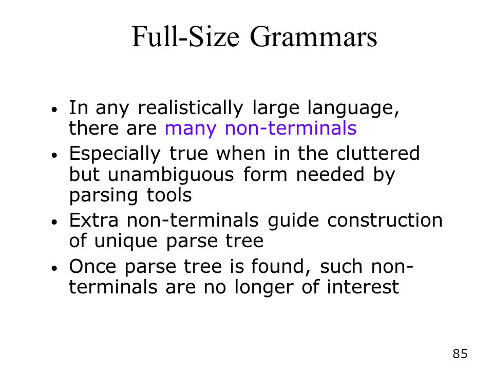 Full-Size Grammars In any realistically large language, there are many non-terminals.
