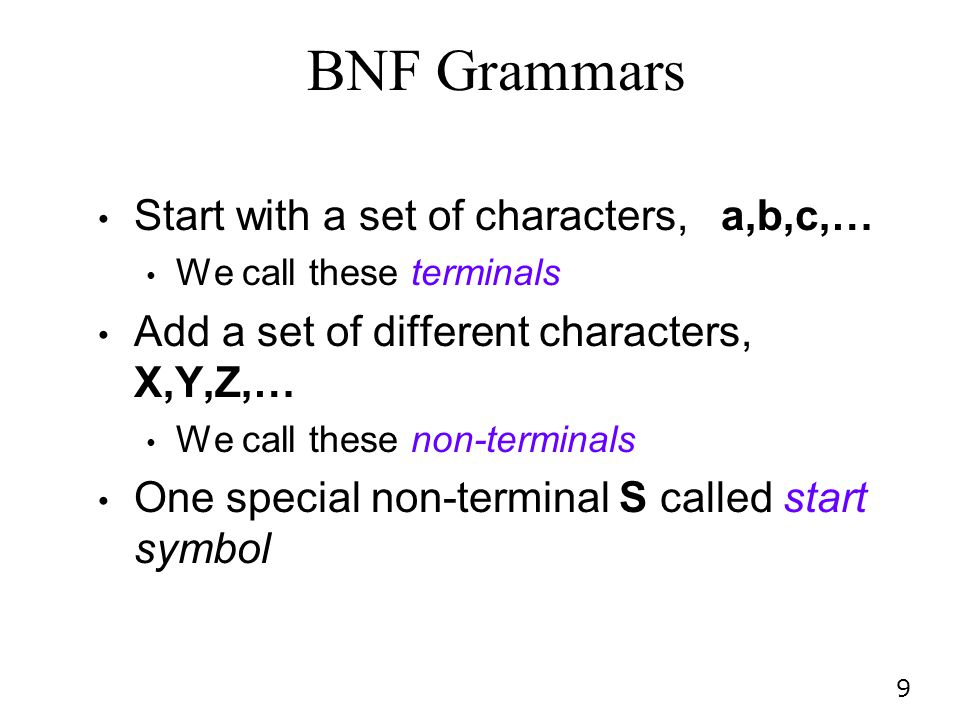 BNF Grammars Start with a set of characters, a,b,c,…