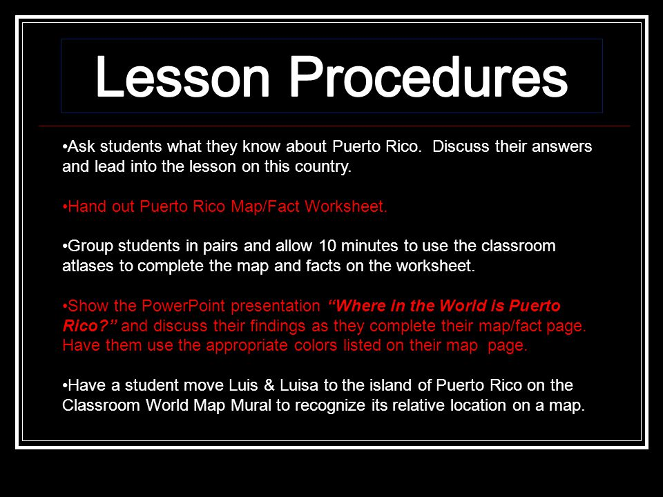 Lesson Procedures Ask students what they know about Puerto Rico. Discuss their answers and lead into the lesson on this country.