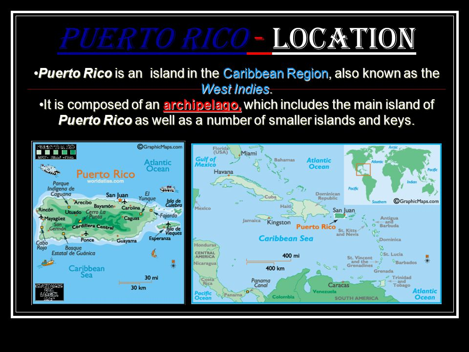 Puerto Rico - Location Puerto Rico is an island in the Caribbean Region, also known as the West Indies.