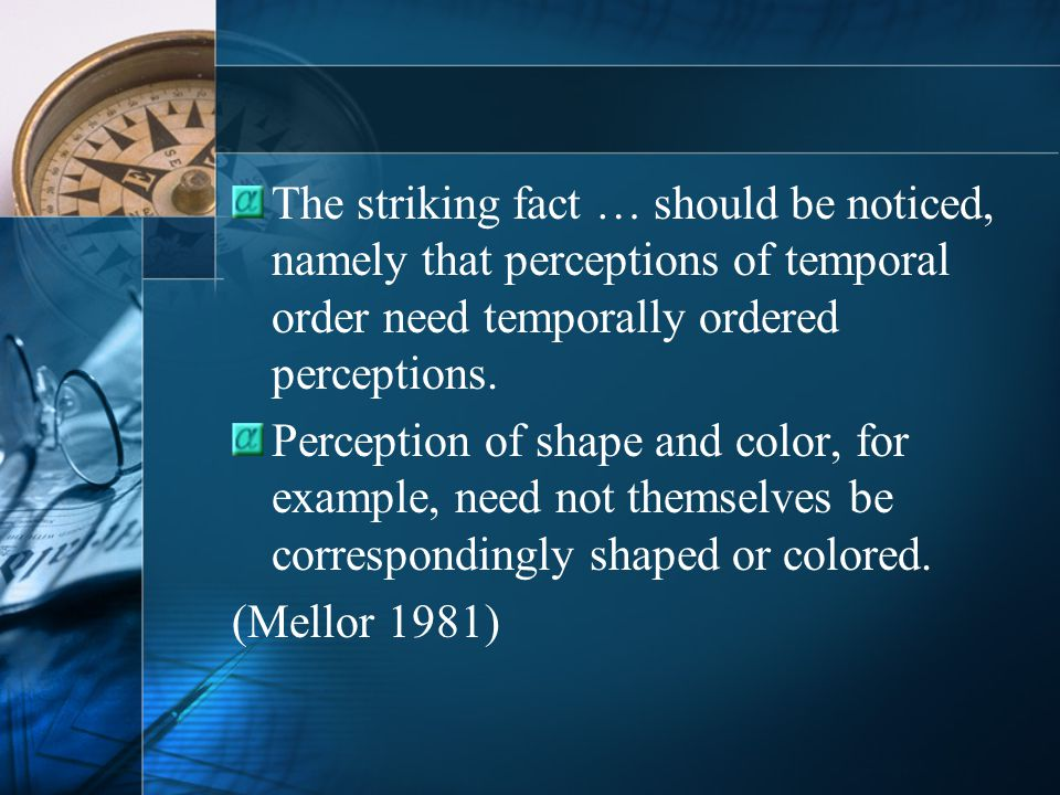 The striking fact … should be noticed, namely that perceptions of temporal order need temporally ordered perceptions.